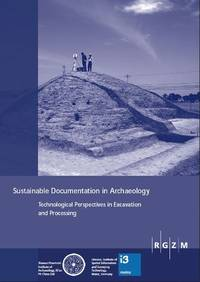 Cover | Florian Ströbele, Guido Heinz, Lu Zhiyong (eds.), Sustainable Documentation in Archaeology. Technological Perspectives in Excavation an Processing. 2013, May 6th-8th, Xi'an / PR China.